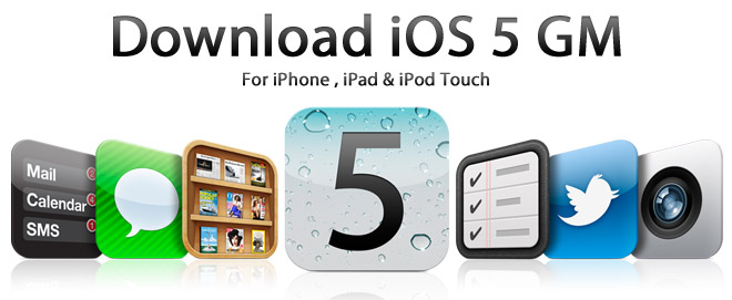 Download iOS 5 GM Gold Master For iPhone 4, 3GS, iPad, iPad 2, iPod Touch4G, 3G