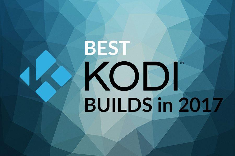 Best Kodi builds 2017