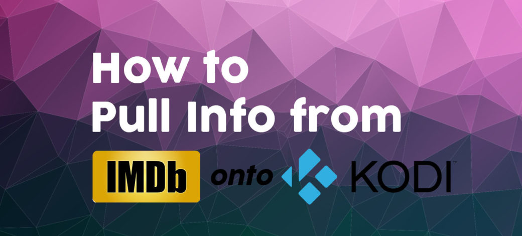 IMDB on Kodi – How to Pull Information from IMDB on Kodi