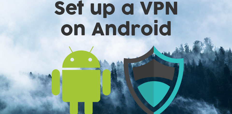 How to Set Up a VPN on Android to Enhance Privacy and Security