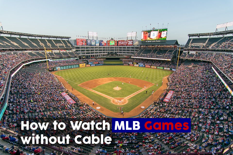 How to Watch MLB Games without Cable