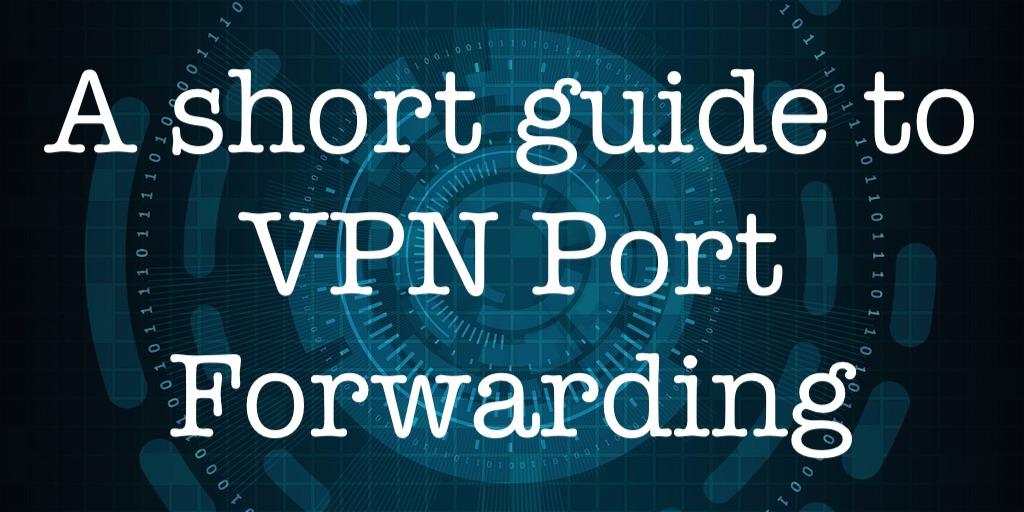 A short guide to VPN port forwarding