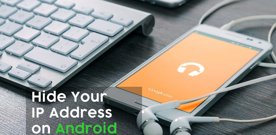 How to Hide Your IP Address on Android: 3 Easy Solutions