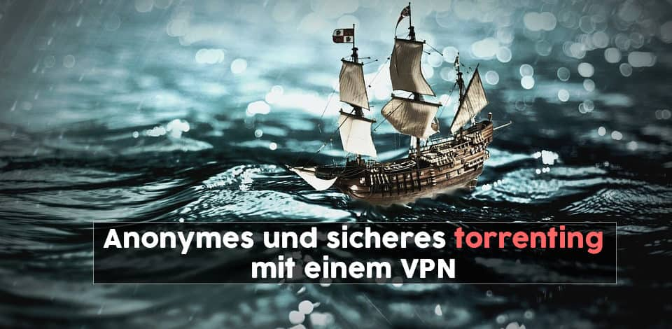 Beste VPNs für Torrents im Jahr 2021 um Copyright-Trolle fernzuhalten