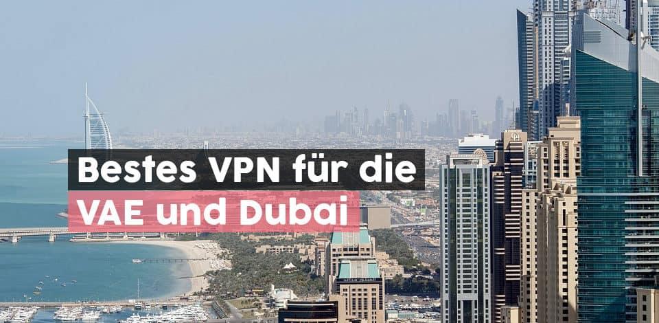 Bestes VPN für die VAE und Dubai: Die besten 5 Wahlmöglichkeiten für 2021