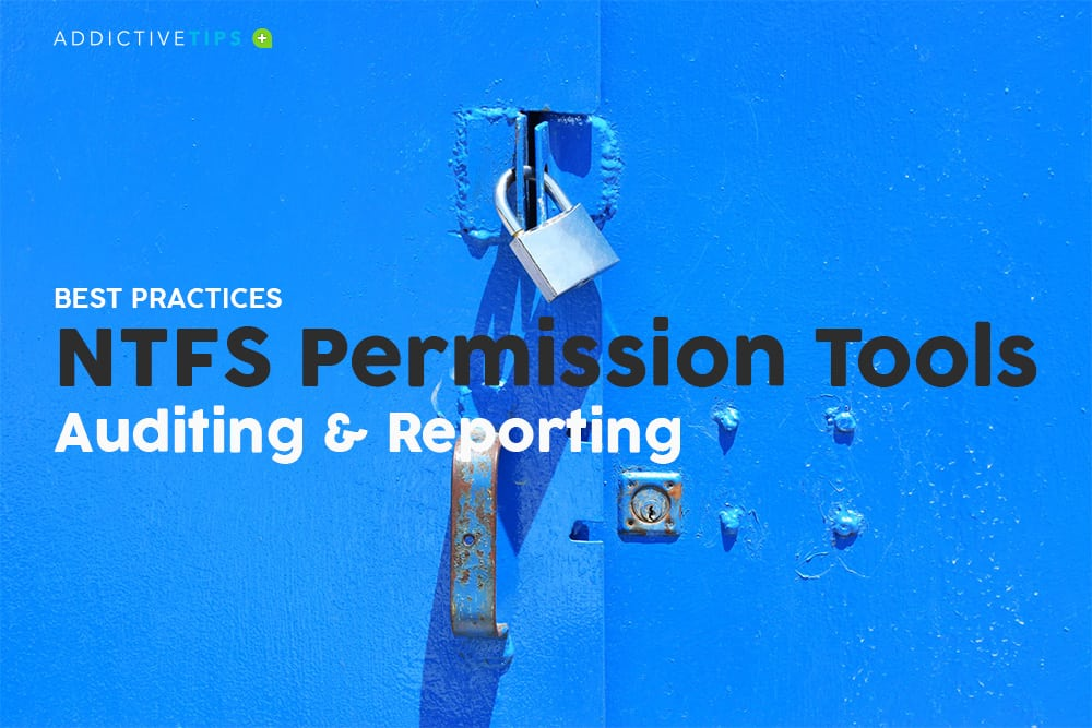 Best NTFS Permission Reporting Tools