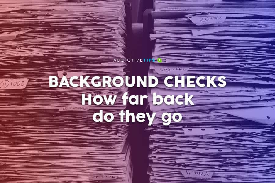 How Far Back Do Criminal History Checks Go