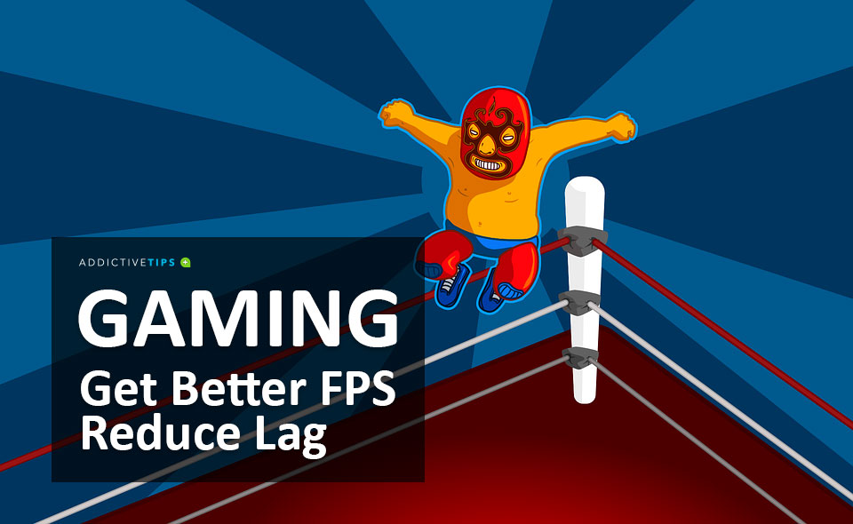 Better FPS and Less Lag in PC Games