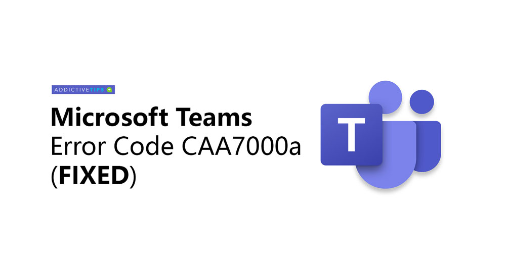 How to Fix Microsoft Teams Error Code CAA7000a