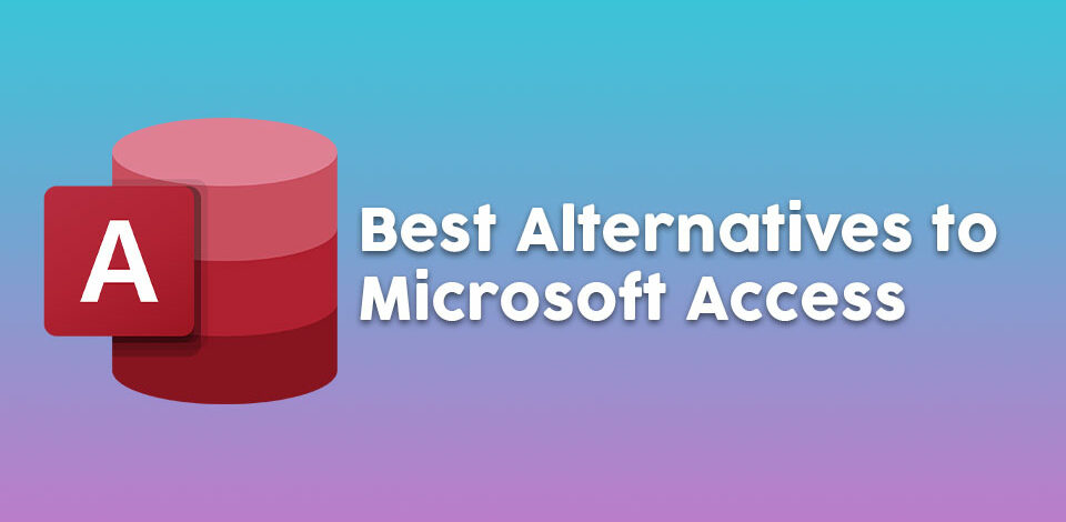 Best alternatives to Microsoft Access