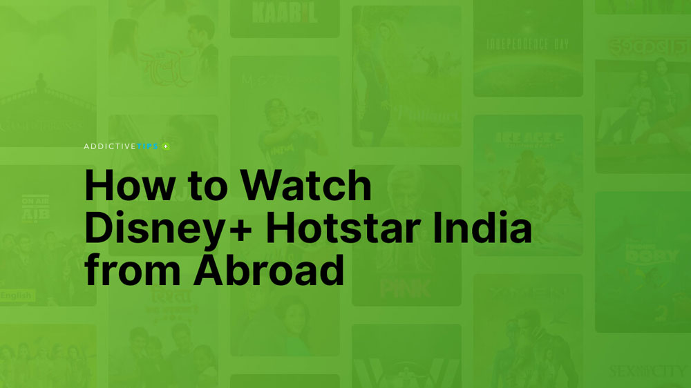 How to Watch Disney+ Hotstar India from Abroad