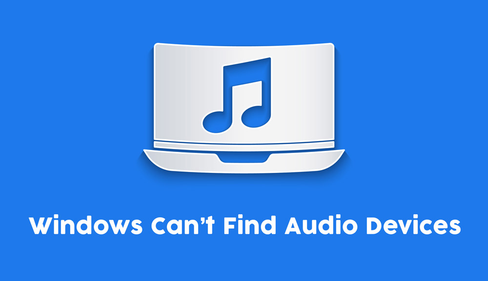 Windows Can't Find Audio Devices