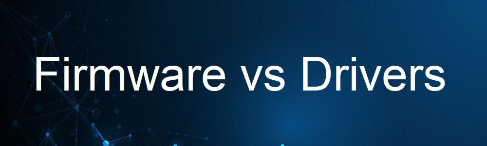 Firmware vs Drivers