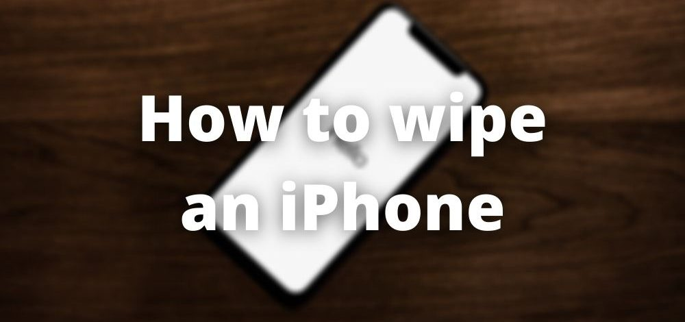 How to wipe an iPhone clean