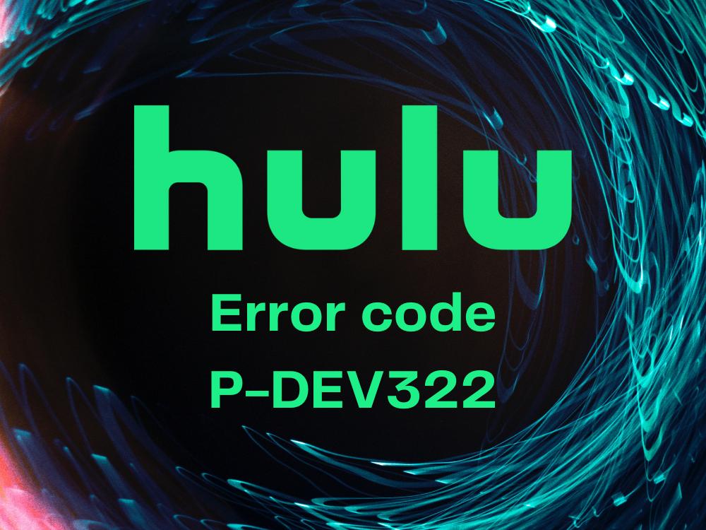 fix Hulu error code P-DEV322
