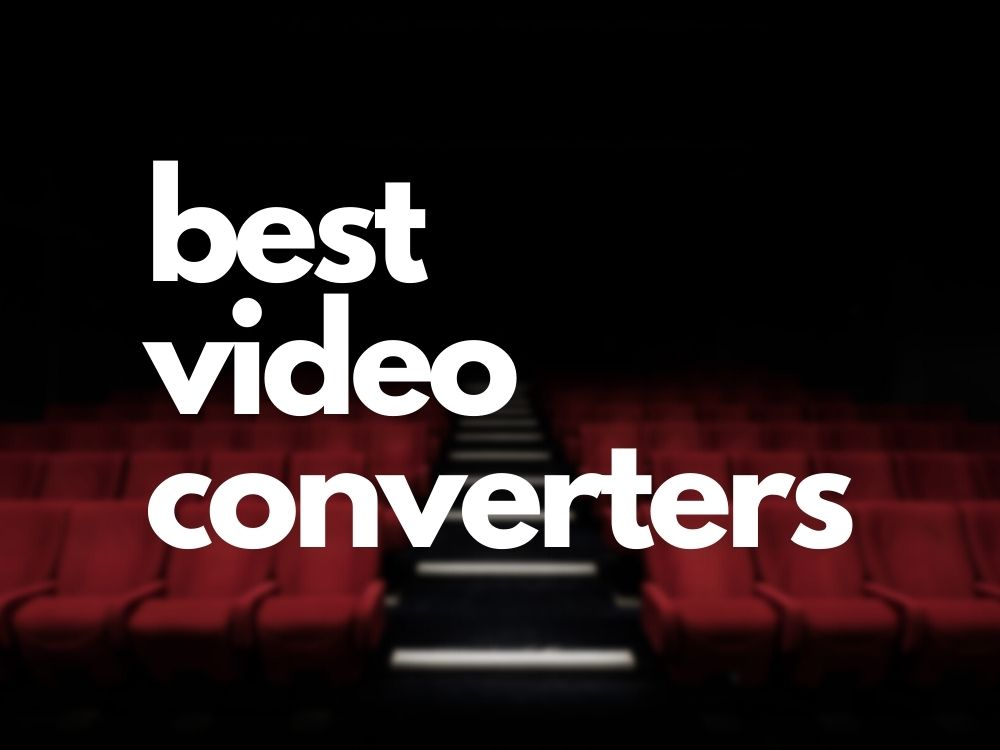 Best video converter (paid and free)