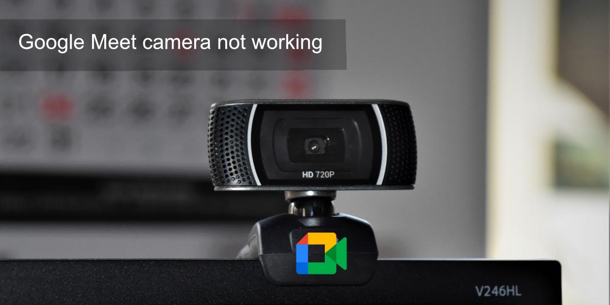 Google Meet camera not working