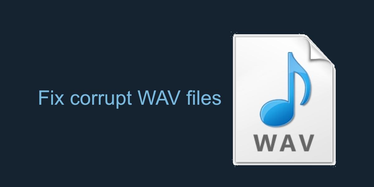 fix corrupt WAV files